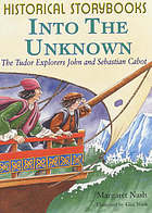 Into the unknown : the Tudor explorers John and Sebastian Cabot