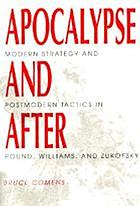 Apocalypse and after : modern strategy and postmodern tactics in Pound, Williams, and Zukofsky