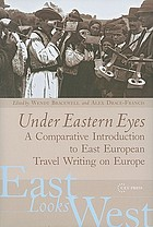Under Eastern eyes : a comparative introduction to East European travel writing on Europe