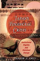 Japan's financial crisis : institutional rigidity and reluctant change