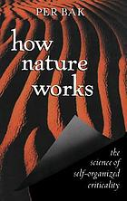 How nature works : the science of self-organized criticality