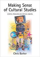 Making sense of cultural studies : central problems and critical debates