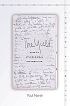 The yield : Kafka's atheological reformation