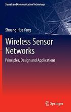 Wireless sensor networks : principles, design and applications