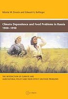 Climate dependence and food problems in Russia, 1900-1990 : the interaction of climate and agricultural policy and their effect on food problems