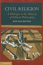 Civil religion : a dialogue in the history of political philosophy