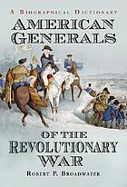American generals of the Revolutionary War : a biographical dictionary