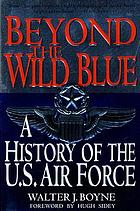 Beyond the wild blue : a history of the United States Air Force, 1947-1997
