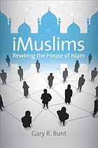 iMuslims : rewiring the house of Islam