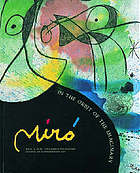 Joan Miró : in the orbit of the imaginary.