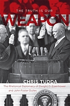 The truth is our weapon : the rhetorical diplomacy of Dwight D. Eisenhower and John Foster Dulles