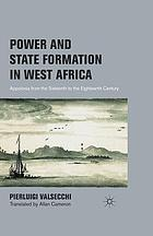 Power and state formation in West Africa : Appolonia from the Sixteenth to the Eighteenth Century