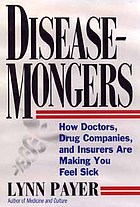 Disease-mongers : how doctors, drug companies, and insurers are making you feel sick