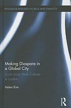 Making diaspora in a global city : South Asian youth cultures in London