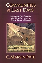 Communities of the last days : the Dead Sea scrolls, the New Testament & the story of Israel