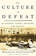 The culture of defeat on national trauma, mourning, and recovery
