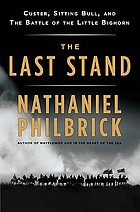 The last stand : Custer, Sitting Bull, and the Battle of the Little Bighorn
