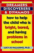 Dreamers, discoverers & dynamos : how to help the child who is bright, bored, and having problems in school