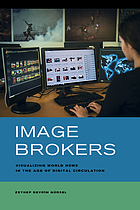 Image brokers : visualizing world news in the age of digital circulation