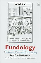 Fundology : the secrets of successful fund investing