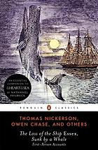The loss of the ship Essex, sunk by a whale : first-person accounts