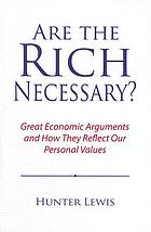 Are the rich necessary? : great economic arguments and how they reflect our personal values
