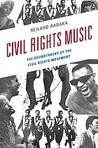 Civil rights music : the soundtracks of the civil rights movement