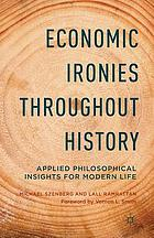 Economic ironies throughout history : applied philosophical insights for modern life