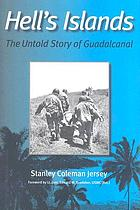Hell's islands : the untold story of Guadalcanal