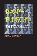 Ralph Ellison in progress : reconsidering Ellison's literary legacy from Invisible man to the second novel