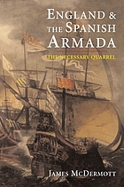 England and the Spanish Armada : the necessary quarrel