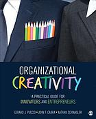 Organizational creativity : a practical guide for innovators & entrepreneurs