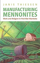 Manufacturing Mennonites : work and religion in post-war Manitoba