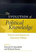 The evolution of political knowledge : theory and inquiry in American politics