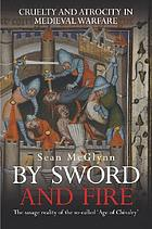 By sword and fire : cruelty and atrocity in medieval warfare