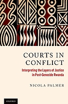 Courts in conflict : interpreting the layers of justice in post-genocide Rwanda