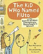 The girl who named Pluto : and the stories of other extraordinary kids in science