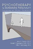 Psychotherapy for borderline personality : focusing on object relations