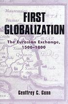 First globalization : the Eurasian exchange, 1500 to 1800