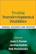 Treating neurodevelopmental disabilities : clinical research and practice