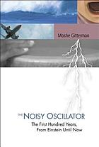 The noisy oscillator : the first hundred years, from Einstein until now
