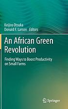 An African green revolution : finding ways to boost productivity on small farms