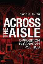 Across the aisle : opposition in Canadian politics