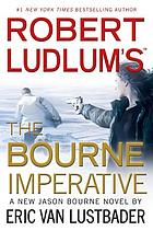 Robert Ludlum's The Bourne imperative : a new Jason Bourne novel