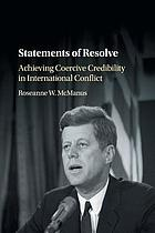 Statements of resolve : achieving coercive credibility in international conflict