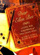 Dear Ellen Bee : a Civil War scrapbook of two Union spies