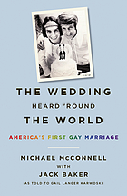 The wedding heard 'round the world : America's first gay marriage
