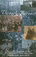 Victory harvest : diary of a Canadian in the Women's Land Army, 1940-1944