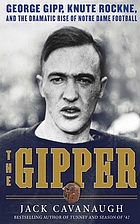The Gipper : George Gipp, Knute Rockne, and the dramatic rise of Notre Dame football
