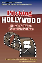 Pitching Hollywood : how to sell your TV and movie ideas